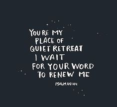 You are my place of quiet retreat - Psalm 119 Bible Verses Quotes, Bible Scriptures, Me Quotes, Jesus Quotes, Biblical Quotes, Worship Quotes, Forgiveness Quotes, Religious Quotes, Encouragement Quotes