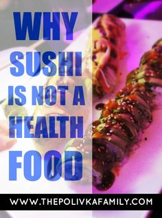 Why sushi is not a health food - The Polivka Family