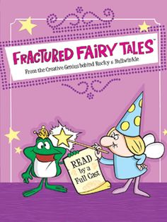 Fractured Fairy Tales - Loved to watch this little cartoon brought to you by the Rocky and Bullwinkle Show.