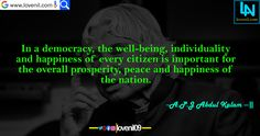 In a democracy, the well-being, individuality and happiness of every citizen is important for the overall prosperity, peace and happiness of the nation. #apjabdulkalammotivationalquotes #lifelessonmotivationalquotes #lovereletedmotivationalquotes #apjabdulkalaminspiaringquotes #apjabdulkalamquotesinenglish #lifechangeingMotivationalQuotes #learningmotivationalquotes #abdulkalammotivationalquotes #motivationalquotes #lovequotes #englishmotivationalquotes
