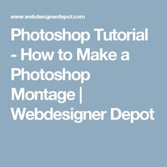 Photoshop Tutorial - How to Make a Photoshop Montage | Webdesigner Depot