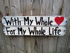 Country Wedding Sign With My Whole Heart For by SassySouthernCharm, $30.00