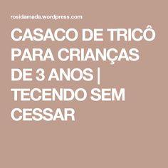 CASACO DE TRICÔ PARA CRIANÇAS DE 3 ANOS   TECENDO SEM CESSAR