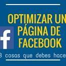 Cómo optimizar tu página de Facebook  Facebook ofrece la posibilidad de crear una página para interactuar con distintos usuarios. Esta opción es muy factible si tenemos una empresa, tienda o cualquier otra causa para difundir nuestros mensajes y noticias, pero muchos usuarios no saben aprovechar al máximo su Página de Facebook. A…