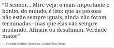 Frase de Guimarães Rosa - Grande Sertão: Veredas.