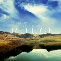 Safely Dwell In Jesus Your Refuge.