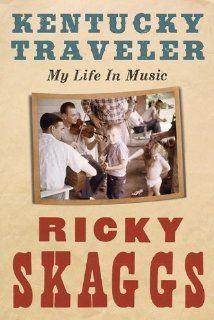 Amazon.com: Kentucky Traveler: Journeys in Bluegrass Music and Beyond (9780061917332): Ricky Skaggs: Books
