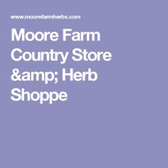 Moore Farm Country Store & Herb Shoppe