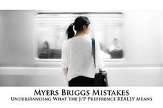 One of the most confusing things about the MBTI® is the Judging or Perceiving preference. Many people get these preferences …