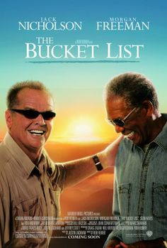 "The Bucket List (2007) ""Find the joy in your life."" ""It's not the jump you're afraid of..you're just worried that your chute won't open and that you'll show up at your own funeral as a Denver omelet!"""