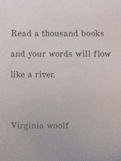 TOP EDUCATION quotes and sayings by famous authors like Virginia Woolf : Read a thousand books and your words will flow like a river. Words Quotes, Wise Words, Me Quotes, Sayings, River Quotes, Famous Book Quotes, People Quotes, Lyric Quotes, Quotes In Books