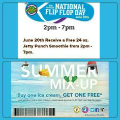 FREE smoothies and BOGO ice cream  Today is National Flip Flop Day. From 2:00 p.m.-7:00 p.m., if you wear flip flops to Tropical Smoothie Café, you'll get a free 24oz. Jetty Punch Smoothie.  From noon-4:00 p.m. This Saturday you can use this coupon(Link below) to buy one ice cream & get one free at participating Marble Slab locations. Use this Link for Coupon http://www.marbleslab.com/summermixup/