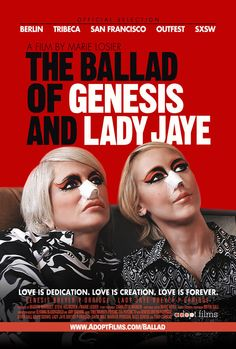 Directed by Marie Losier.  With Genesis P-Orridge, Lady Jaye Breyer P'Orridge, Big Boy Breyer P'Orridge, Edley Odowd. A documentary on artist Genesis Breyer P-Orridge and his wife and collaborator, Lady Jaye, centered around the transformations the pair underwent for their Pandrogyne project.