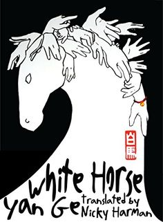 """""""White Horse"""" by YAN Ge, translated by Nicky HARMAN"""
