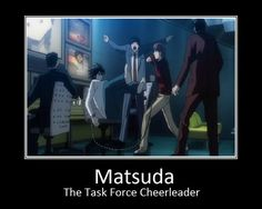 I feel bad for matsuda tho..he always makes cute comments and does whatever he can to be noticed, to feel like hes an important part of the task force, and the others think hes more of a joke sometimes