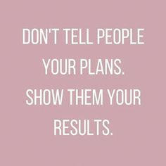 39 Best Quotes To Keep You Motivated (Or At Least Entertained) At Work Don't tell people your plans. Show them your results. quotes quotes about life quotes about love quotes for teens quotes for work quotes god quotes motivation Motivacional Quotes, Best Motivational Quotes, Positive Quotes, Best Quotes, Life Quotes, Quotes Inspirational, People Quotes, Wisdom Quotes, Plans Quotes