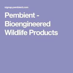 Pembient - Bioengineered Wildlife Products