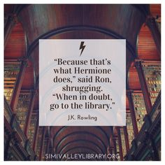 """""""Because that's what Hermione does,"""" said Ron, shrugging. """"When in doubt, go to the library."""" -J.K. Rowling #literaryquotes #svpl"""