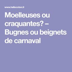 Moelleuses ou craquantes? – Bugnes ou beignets de carnaval