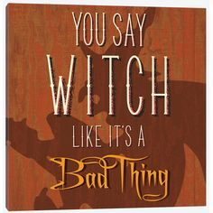 "The Holiday Aisle You Say Witch Like It's a Bad Thing Textual Art on Wrapped Canvas Size: 12"" H x 12"" W x 1.5"" D"