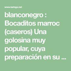 blanconegro : Bocaditos marroc (caseros) Una golosina muy popular, cuya preparación en su versión casera despierta mucha curiosidad. Si leemos los... : Rec