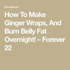 How To Make Ginger Wraps, And Burn Belly Fat Overnight! Ginger Wraps, Burn Belly Fat, Burns, Health, How To Make, Health Care, Stomach Fat Loss, Salud