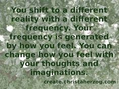 Shift to a Parallel Reality Your Life Will Change | Create Your Life, How Are You Feeling, Change, Thoughts, Feelings