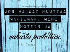 Mitä perhe sinulle tarkoittaa? #koti #rakkaus #perhe #sielunperhe #välittäminen #ystävät #äititeresa Great Words, Law Of Attraction, Knowledge, Wisdom, Passion, Messages, Motivation, Instagram Posts, Quotes
