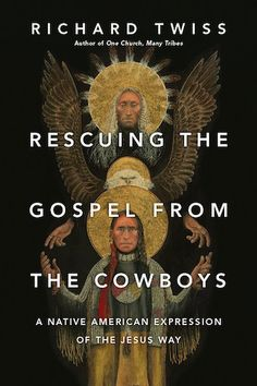 Rescuing the Gospel from the Cowboys: A Native American Expression of the Jesus Way by Richard Twiss | Top 10 Books I Read in 2015