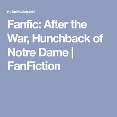Fanfic: After the War, Hunchback of Notre Dame | FanFiction