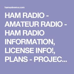 HAM RADIO - AMATEUR RADIO - HAM RADIO INFORMATION, LICENSE INFO!, PLANS - PROJECTS
