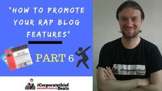 How To Promote Your Rap Blog Features Part 6