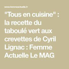 """""""Tous en cuisine"""" : la recette du taboulé vert aux crevettes de Cyril Lignac : Femme Actuelle Le MAG"""