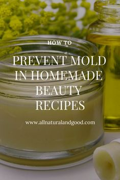 Prevent Mold In Homemade Beauty Recipes | Diy natural ...