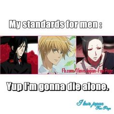 My standard for men... Sebastian Michaelis ( Black Butler), Usui ( Kaichou wa Maid Sama), and Uta ( Tokyo Ghoul).........yep, I'm gonna die alone... <3