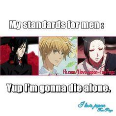 My standard for men... Sebastian Michaelis ( Black Butler), Usui ( Kaichou wa Maid Sama), and Uta ( Tokyo Ghoul).........yep, I'm gonna die alone... <3
