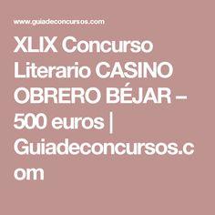 XLIX Concurso Literario CASINO OBRERO BÉJAR – 500 euros   Guiadeconcursos.com