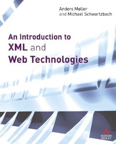 An introduction to XML and web technologies / Anders Möller and Michael I. Schwarzbach