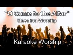 "Elevation Worship ""O Come to the Altar Live"" Karaoke Version"