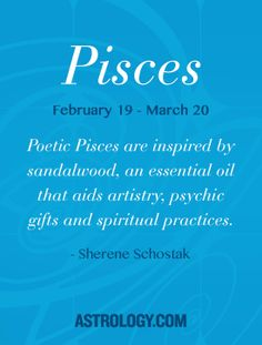 Poetic Pisces are inspired by sandalwood, an essential oil that aids artistry, psychic gifts and spiritual practices. -- Sherene Schostak | Astrology.com