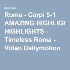 Roma - Carpi 5-1 AMAZING HIGHLIGHTS - Timeless Roma - Video Dailymotion