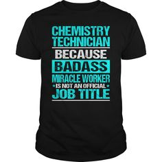 CHEMISTRY TECHNICIAN Because BADASS Miracle Worker Isn't An Official Job Title T-Shirts, Hoodies. ADD TO CART ==► https://www.sunfrog.com/LifeStyle/CHEMISTRY-TECHNICIAN--BADASS-Black-Guys.html?id=41382