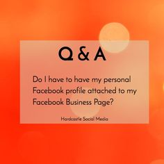 I get this all the time: do I have to have my personal Facebook profile attached to my Facebook business page?