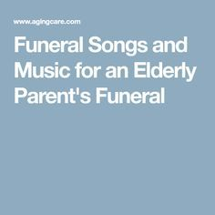 Funeral Songs and Music for an Elderly Loved One's Funeral Funeral Songs For Mom, Funeral Hymns, Songs About Dads, Funeral Eulogy, Funeral Readings, Catholic Funeral, Funeral Music, Funeral Quotes, Funeral Ideas