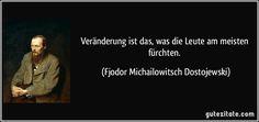 Veränderung ist das, was die Leute am meisten fürchten. (Fjodor Michailowitsch Dostojewski) Author Quotes, Wise Quotes, Everything Funny, More Than Words, Proverbs, Poems, Wisdom, Thoughts, Sayings