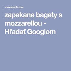 zapekane bagety s mozzarellou - Hľadať Googlom Mozzarella