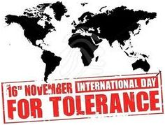 In 1996, The United Nations declared November 16 as the World Tolerance Day. This day serves as an occasion for 'tolerance education as well as for wider social and political reflection and debate on local and global problems of intolerance.