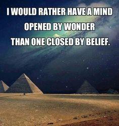 .Prefiero tener una mente abierta por la duda que una cerrada por las creencias!.