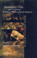 Epistemology, logic, and grammar in Indian philosophical analysis / Bimal Krishna Matilal ; edited by Jonardon Ganeri Edición	New ed. Publicación	New Delhi : Oxford University Press, 2005