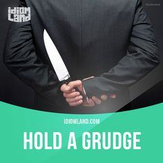 """""""Hold a grudge"""" means """"to feel angry with someone who has done something to upset you in the past"""". Example: When my friends forgot my birthday, I held a grudge for months. Get our apps for learning English: learzing.com #idiom #idioms #saying #sayings #phrase #phrases #expression #expressions #english #englishlanguage #learnenglish #studyenglish #language #vocabulary #dictionary #grammar #efl #esl #tesl #tefl #toefl #ielts #toeic #englishlearning #vocab #wordoftheday #phraseoftheday"""